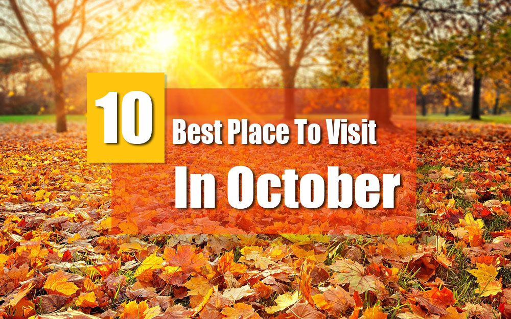 Best Places To Visit in October: India Popular destinations